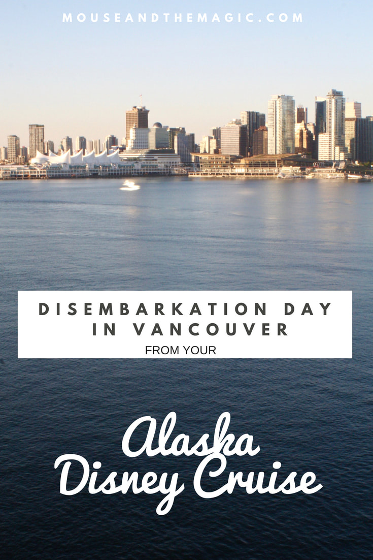 Disembarkation Day In Vancouver --From Your Alaska Disney Cruise